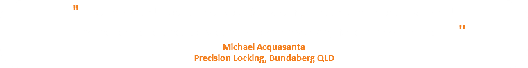 """ Love this shop! Excellent service & advise from people that actually install! That's the real difference between a salesman working for commission and...... "" Michael Acquasanta Precision Locking, Bundaberg QLD"