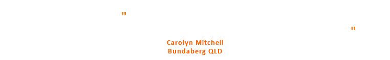 """ Thanks for your prompt service today! No mucking around, just straight into it & no eye rolling for the non-tech minded oldie. "" Carolyn Mitchell Bundaberg QLD"